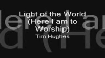 Here I am to Worship Light of the World by Tim Hughes