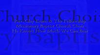 Audio He Knows How Much We Can Bear_ Rev. Clay Evans & the Fellowship M.B. Church Choir.flv