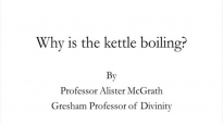 Why is the Kettle Boiling - Professor Alister McGrath.mp4