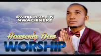 Evang Ifeanyi N. Nwachineke - Heavenly Dew Worship - Nigerian Gospel Music.mp4