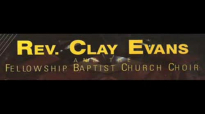 Rev. Clay Evans and the Fellowship Baptist Church Choir _ Jesus Is All.flv