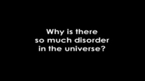 Why Is There So Much Disorder In The Universe.flv