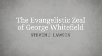 Steven Lawson The Evangelistic Zeal of George Whitefield