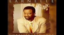 Larnelle Harris - Unbelievable Love.flv