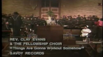 Rev. Clay Evens and The Fellowship Choir - Things Are Gonna Work Out Somehow.flv