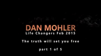 Dan Mohler - Life Changers 2015 - The truth will set you free (Part 1 of 5).mp4
