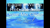 Draw Me Close by Robert Stearns_ Eagle's Wings.3gp