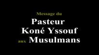 Message du Pasteur Koné Yssouf aux Musulmans.mp4