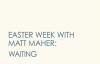 Matt Maher - Waiting (6 of 7 Easter Week Videos).flv