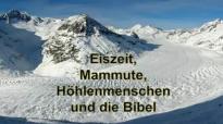 Dr. Roger Liebi - Eiszeit, Mammute, Höhlenmenschen und die Bibel.flv