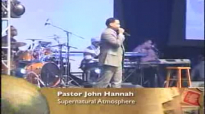 Pastor John Hannah Supernatural Atmosphere