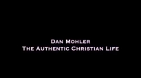Dan Mohler - The Authentic Christian Life.mp4