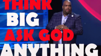 Pastor John Gray - (2017) THINK BIG ASK GOD ANYTHING.mp4