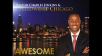 Pastor Charles Jenkins & Fellowship Chicago-Awesome.flv