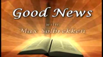 Max Solbrekken GOOD NEWS - How to Conquor Fear Through Christ.flv