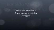 Ednaldo Mendes  Oua agora a minha orao