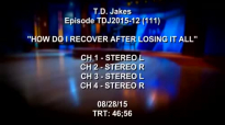 TD Jakes Show - Episode 12 How Do I Recover After Losing It All.3gp