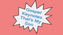 Gospel Keynotes-That's My Son.flv
