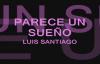 LUIS SANTIAGO - PARECE UN SUENO.mp4