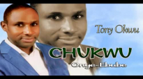 Tony Okwu - Chukwu Onye Ebube - Nigerian Gospel Music.mp4