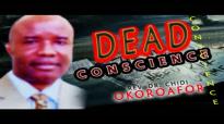 Rev.Dr. Chidi Okoroafor - Dead Conscience - Latest 2018 Nigerian Gospel Message.mp4
