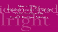 Murrell Ewing Whatever You Do Its Alright Video Produced By Music4HimNow Ministry