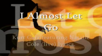 I Almost Let Go Kurt Carr -featuring Natalie Cole (live) lyrics.flv