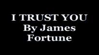 I Trust you by James Fortune lyrics.flv