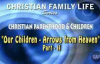 Christian Family Life -Sermon 2- Our Children_ Arrows from heaven PART 2.flv