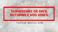 Serviteurs de DIEU, reformez vos voies. Pasteur Moussa KONE.mp4