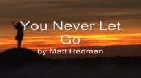 You Never Let Go by Matt Redman