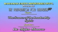 The Source of the Leadership Spirit - Dr Myles Munroe