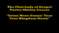 Shirley Caesar Satan, Were Gonna Tear Your Kingdom Down