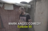 EPISODE NINETY (Mark Angel Comedy) (Episode 90).mp4