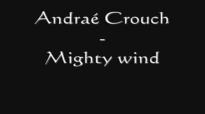 Andraé Crouch - Mighty wind.flv