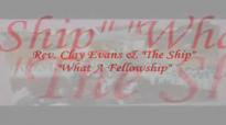 Audio What A Fellowship_ Rev. Clay Evans & The Ship.flv