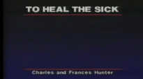 Charles and Frances Hunter 01 How To Heal The Sick