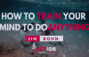 Jim Rohn - How To Train Your Mind To Do Anything (Jim Rohn Motivation).mp4