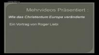 Dr. Roger Liebi - Wie das Christentum Europa formte und veränderte!.flv