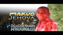 Oguguom Nnamdi Nwamadi - Makuo Jehovah - Nigerian Gospel Music.mp4