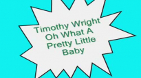 Timothy Wright-Oh What A Pretty Little Baby.flv