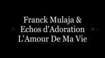 Franck Mulaja - Echos d'Adoration L'AMOUR DE MA VIE .flv