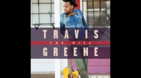 Travis Greene - Thank You For Being God (The Hill).flv