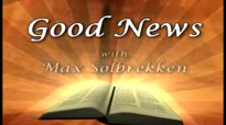 Max Solbrekken GOOD NEWS - Looking Unto Jesus the author and Perfector of our Faith.flv