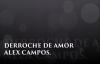 DERROCHE DE AMOR LETRA ALEX CAMPOS HD.mp4