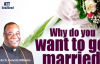 Why do you want to get married By Arch. Duncan Williams.mp4