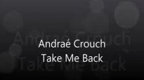 Andraé Crouch-Take Me Back.flv