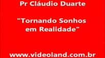 Tornando sonhos em realidade  Pr Cludio Duarte