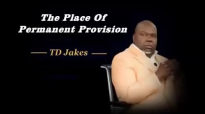 TD Jakes- The Place Of Permanent Provision