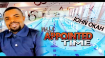 John Okah - My Appointment Time - Nigerian Gospel Music.mp4